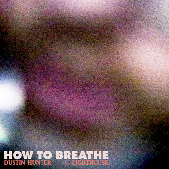 Dustin Hunter - How to Breathe / Lighthouse