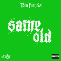 Tom Francis - Same Old (Explicit)