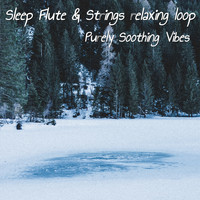 Purely Soothing Vibes - Sleep Flute & Strings Relaxing Loop