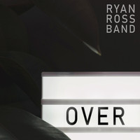 Ryan Ross Band - Over