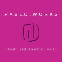 Pablo Works - The Life That I Love (Explicit)