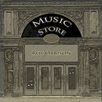 Roy Orbison - Music Store