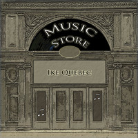 Ike Quebec - Music Store