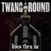 Twang and Round - Lives Thru Me