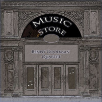 Benny Goodman Quartet - Music Store