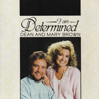 Dean and Mary Brown - I Am Determined