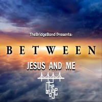Thebridgeband - Between Jesus and Me