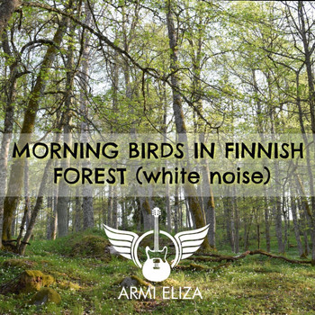 Armi Eliza - Morning Birds In Finnish Forest (White Noise)