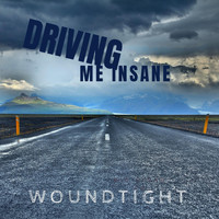 Woundtight - Driving Me Insane