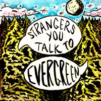 Strangers You Talk To - Evergreen