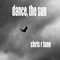 Chris R Lane - Dance, the Sun