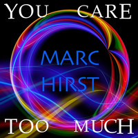 Marc Hirst - You Care Too Much