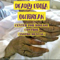 Deadly Ebola Outbreak - Center for Disease Control (Instrumental)