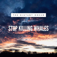The Distant Dream - Stop Killing Whales
