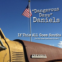 Dangerous Dave Daniels - If This All Goes South: The Dry Creek Sessions, Vol. 1