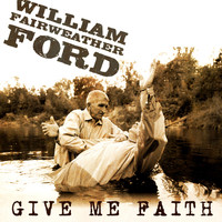 William Fairweather Ford - Give Me Faith (Explicit)