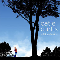 Catie Curtis - While We're Here