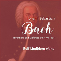 Rolf Lindblom - J.S. Bach: Inventions and Sinfonias BWV 772-801