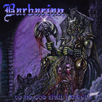 Barbarian - To No God Shall I Kneel (Explicit)