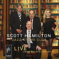 Scott Hamilton - Jazz at the Club: Live from Sociëteit De Witte