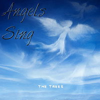 The Trees - Angels Sing