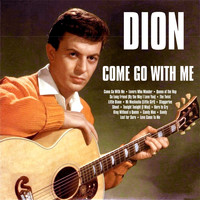Dion - Come Go With Me:Dion