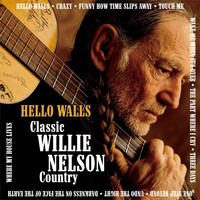 Willie Nelson - Hello Walls:Classic Willie Nelson Country