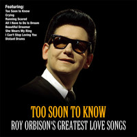 Roy Orbison - Too Soon To Know :Roy Orbison's Greatest Love Songs