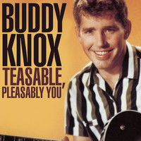 Buddy Knox - Teasable, Pleasable You