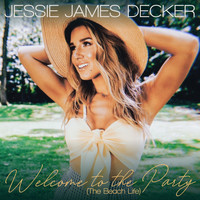 Jessie James Decker - Welcome to the Party (The Beach Life)
