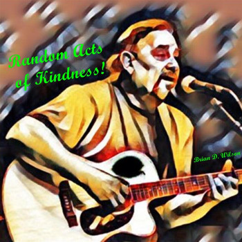 Brian D. Wilson - Random Acts of Kindness!