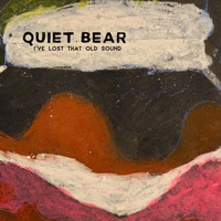 Quiet Bear - I've Lost That Old Sound