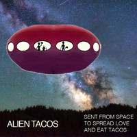 Alien Tacos - Sent from Space to Spread Love and Eat Tacos
