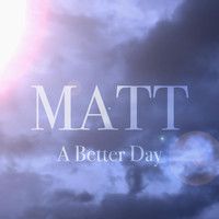 Matt - A Better Day