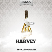 Harvey - Anyway You Wanta