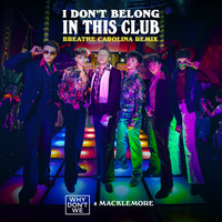 Why Don't We & Macklemore - I Don't Belong In This Club (Breathe Carolina Remix)