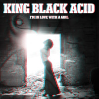King Black Acid - I'm in Love with a Girl