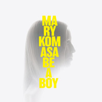 Mary Komasa - Be a Boy