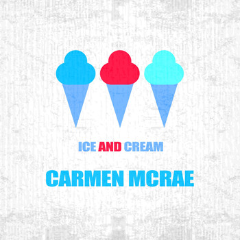 Carmen McRae - Ice And Cream