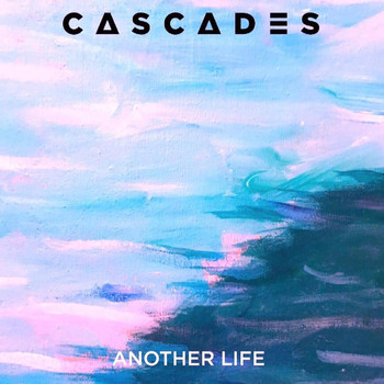 Cascades - Another Life -  EP