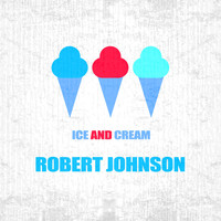 Robert Johnson - Ice And Cream