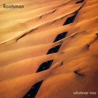 Rootsman - Whatever Was