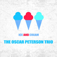 The Oscar Peterson Trio - Ice And Cream