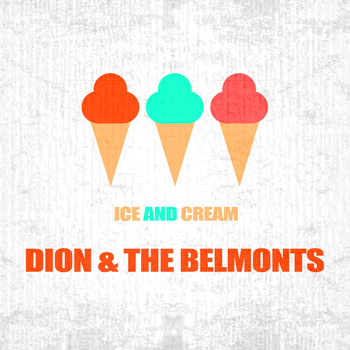 Dion & The Belmonts - Ice And Cream