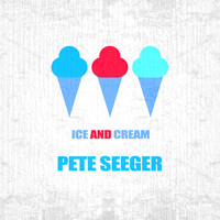 Pete Seeger - Ice And Cream