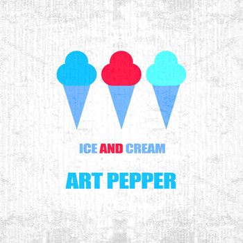 Art Pepper - Ice And Cream