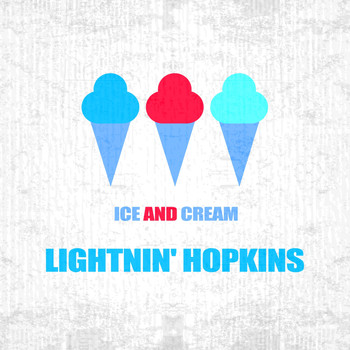Lightnin' Hopkins - Ice And Cream
