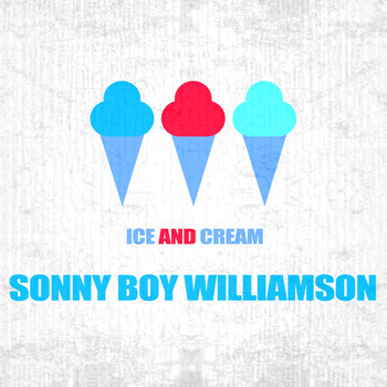 Sonny Boy Williamson - Ice And Cream