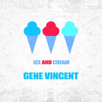 Gene Vincent - Ice And Cream