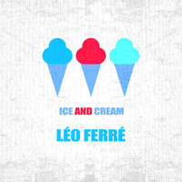 Léo Ferré - Ice And Cream